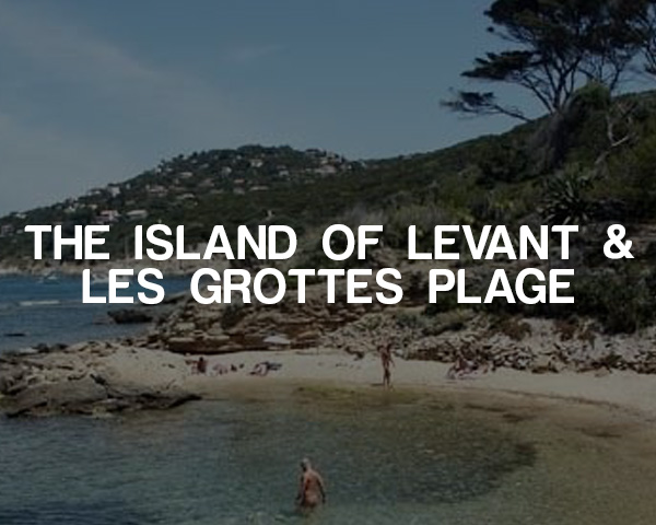 The Island of Levant & Les Grottes Plage